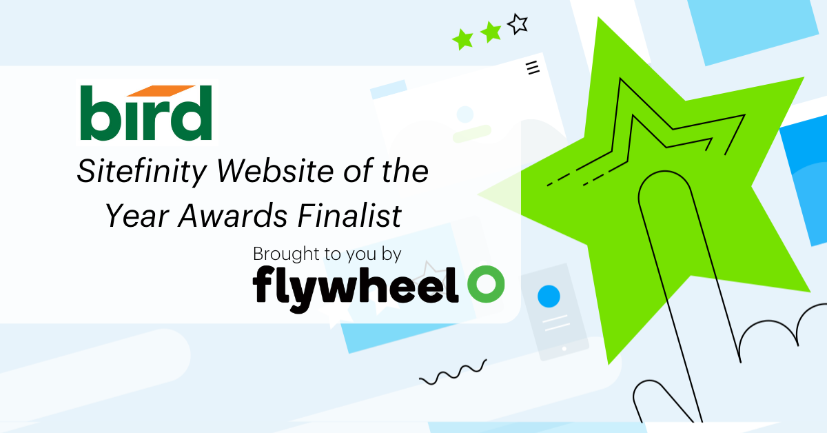 Bird Sitefinity Website of the Year Awards Finalist Brough to you by Flywheel